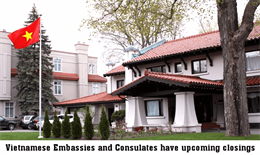Vietnamese Embassies and Consulates have upcoming closings