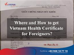 Where and How to get Vietnam Health Certificate for Foreigners?